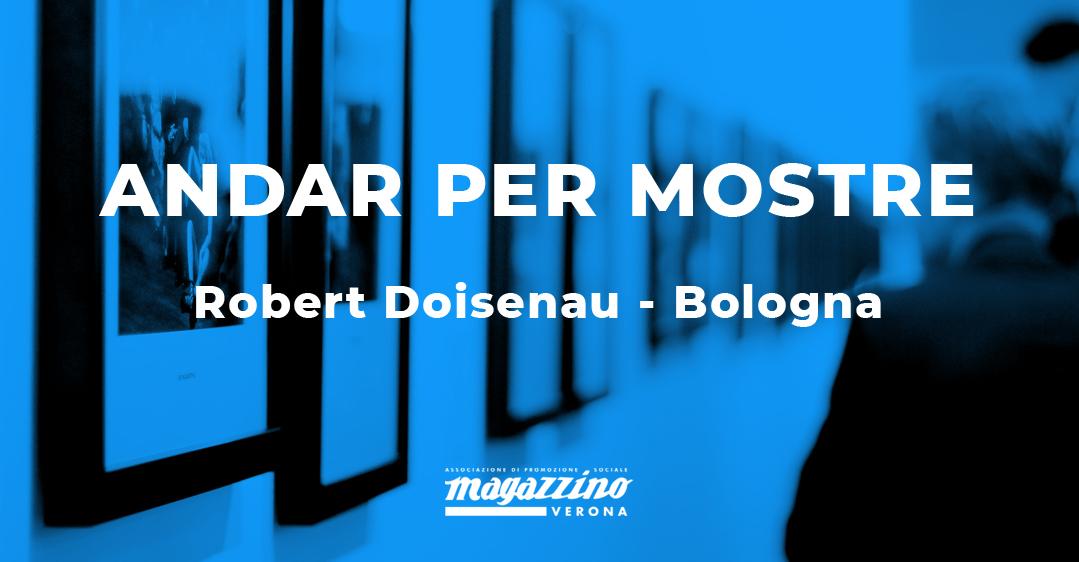 Andar per mostre: Robert Doisenau - Bologna